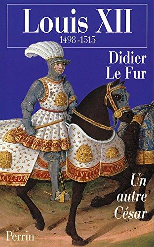 Read Online Louis XII: Un autre César (French Edition) PDF