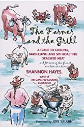 The Farmer and the Grill: A Guide to Grilling, Barbecuing and Spit-Roasting Grassfed Meat...and for Saving the Planet one Bite at a Time