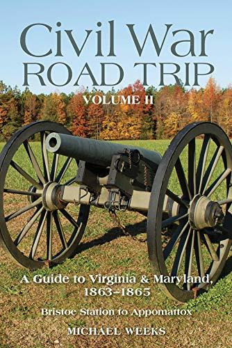 Civil War Road Trip, Volume II: A Guide to Virginia & Maryland, 1863-1865 (Vol. 2)