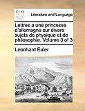 Lettres a une Princesse D'Allemagne Sur Divers Sujets de Physique et de Philosophie, Leonhard Euler, 1170002757