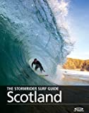 The Stormrider Surf Guide -  Scotland: Surfing In Caithness, Sutherland, Other Hebrides, Moray Firth, Tiree, Islay, Mull of Kintyre, and the East Coast (Stormrider Surfing Guides)