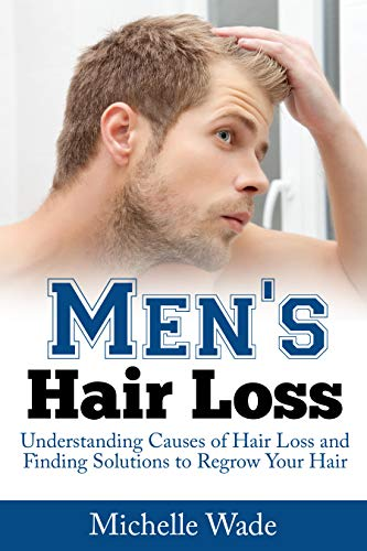 - Men's Hair Loss: Understanding Causes of Hair Loss and Finding Solutions to Regrow Your Hair (Healthy Hair Help Book 2)