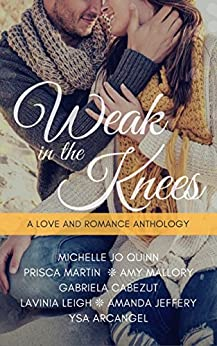 Weak In The Knees: A Love and Romance Anthology by [Prisca Martin, Michelle Jo Quinn, Amy Mallory, Gabriela Cabezut, Lavinia Leigh, Amanda Jefferey, Ysa Arcangel]