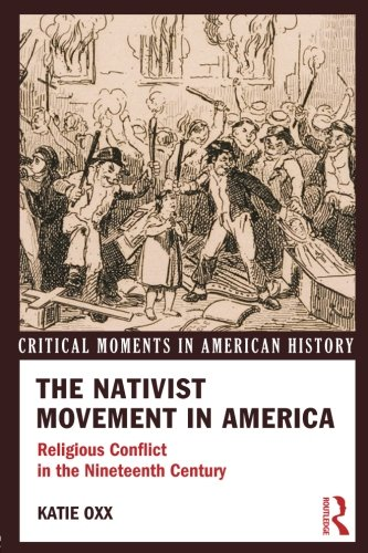 The Nativist Movement in America: Religious Conflict in the 19th Century (Critical Moments in American History)