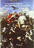 img - for La Leyenda de Alejandro. Mito, historiograf a y propaganda. [Paperback] [Oct 23, 2007] G mez Espelos n, Francisco Javier book / textbook / text book