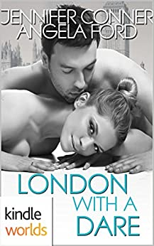 Dare To Love Series: London with a Dare (Kindle Worlds Novella) by [Conner, Jennifer, Ford, Angela]