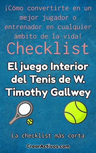 Checklist del libro: El juego Interior del Tenis: Cómo convertirte en un mejor jugador o entrenador en cualquier ámbito de la vida (Spanish Edition) (Juegos De Crear)