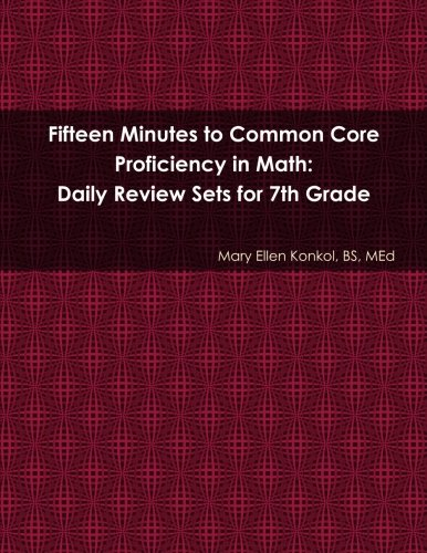 Fifteen Minutes to Common Core Proficiency in Math: Daily Review Sets for 7th Grade -  Mary Ellen Konkol Bs Med, Teacher's Edition, Paperback