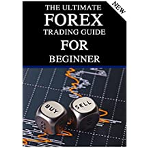 The Ultimate Forex Trading Guide for Beginners: : Step by Step Guide on Building Wealth Trading on the Foreign Exchange Market For Newbies