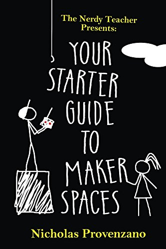 Starters Guide - Your Starter Guide to Makerspaces (The Nerdy Teacher Presents)
