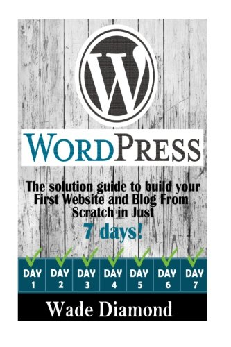 Download WordPress:: The Ultimate solution guide to build your first website and blog from scratch in just 7 days (Wordpress, Wordpress For Beginners, Wordpress Course, Wordpress Books) (Web Design success) pdf epub