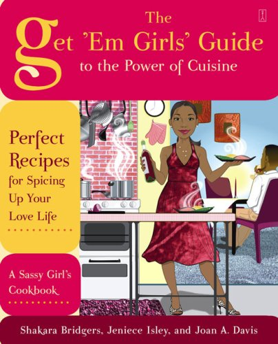 The Get 'Em Girls' Guide to the Power of Cuisine: Perfect Recipes for Spicing Up Your Love Life PDF