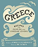Greece: Recipes for Olive Oil and Vinegar Lovers