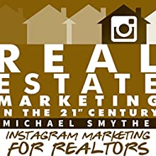 Instagram Marketing for Realtors: Vol.4 of Real Estate Marketing in the 21st Century Audiobook by Michael Smythe Narrated by Adam Lofbomm