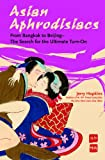 Asian Aphrodisiacs: From Bangkok to Beijing--the Search for the Ultimate Turn-on by Jerry Hopkins front cover