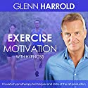 Exercise & Fitness Motivation Speech by Glenn Harrold Narrated by Glenn Harrold