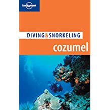 Lonely Planet Diving & Snorkeling Cozumel 4th Ed.: 4th Edition