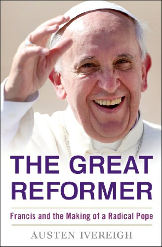 (The Great Reformer: Francis and the Making of a Radical Pope)