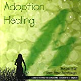 Adoption Healing: A Path to Recovery for Mothers Who Lost Children to Adoption
