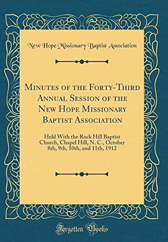 Download Minutes of the Forty-Third Annual Session of the New Hope Missionary Baptist Association: Held With the Rock Hill Baptist Church, Chapel Hill, N. C., ... 9th, 10th, and 11th, 1912 (Classic Reprint) pdf