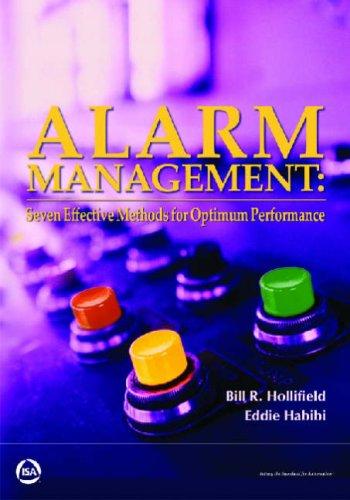 Alarm Management: Seven Effective Methods for Optimum Performance (Alarm Management Seven Effective Methods For Optimum Performance)