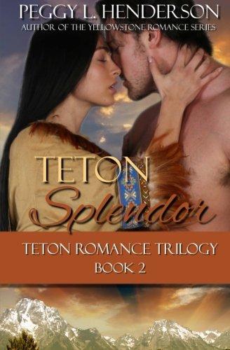 Teton Splendor (Teton Romance Trilogy) (Volume 2) pdf epub