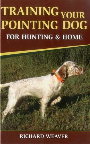 Training Your Pointing Dog for Hunting & Home by Stackpole Books