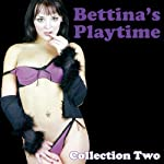 Bettina's Playtime: Erotic Stories Collection Two | Bettina Varese