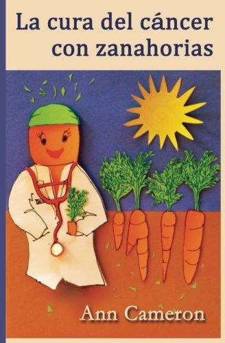 La cura del cáncer con zanahorias (Spanish Edition)