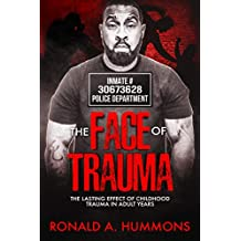 THE FACE OF TRAUMA: The lasting effect of childhood trauma in adult years