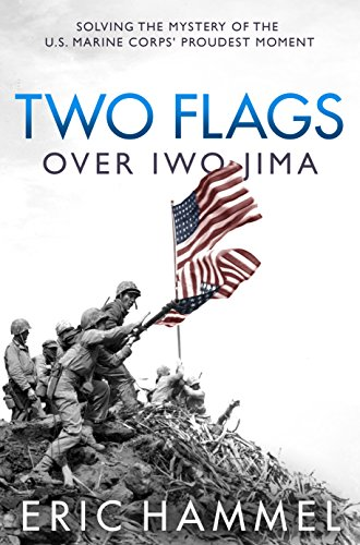 (Two Flags over Iwo Jima: Solving the Mystery of the U.S. Marine Corps' Proudest Moment)