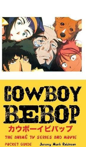 COWBOY BEBOP: The Anime TV Series and Movie: Pocket Guide
