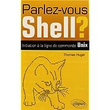 Parlez-vous Shell? Initiation a la Ligne de Commande Unix