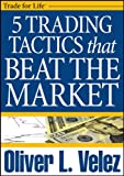 5 Trading Tactics That Beat the Market, Velez, Oliver, 1592802729