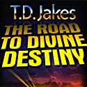 The Road to Divine Destiny Audiobook by T.D. Jakes Narrated by T.D. Jakes