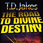 The Road to Divine Destiny | T.D. Jakes