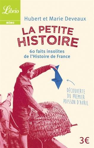 La Petite Histoire : 60 faits insolites de l'Histo...