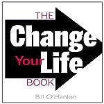 The Change Your Life Book | Bill O'Hanlon