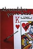 Abracadabra, You're Dead, John Bohannon, 0595268080