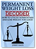 Permanent Weight Loss: How to Utilize Homeostasis and Lose Weight for Good: Lose Weight Permanently