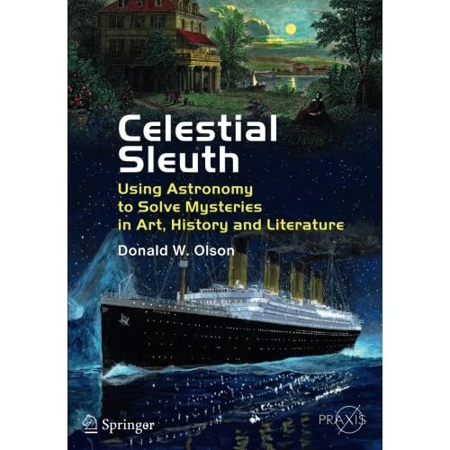 Celestial Sleuth: Using Astronomy to Solve Mysteries in Art, History and Literature (Popular Astronomy)