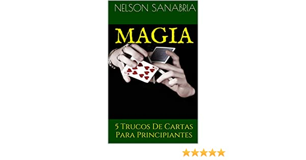 MAGIA: 5 Trucos De Cartas Para Principiantes (Spanish Edition)