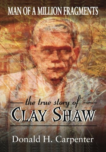 Man of a Million Fragments: The True Story of Clay Shaw