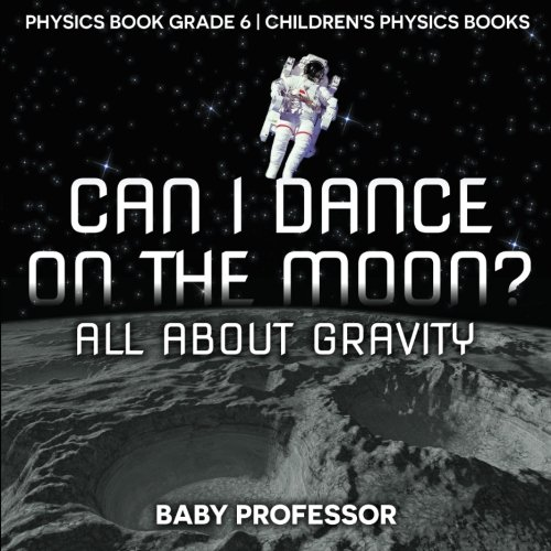 Download Can I Dance on the Moon? All About Gravity - Physics Book Grade 6  Children's Physics Books ebook