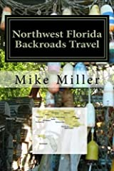 Northwest Florida Backroads Travel: Day Trips Off The Beaten Path Paperback