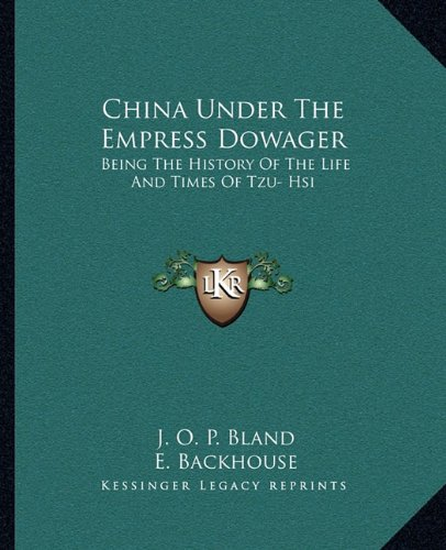 Download China Under The Empress Dowager: Being The History Of The Life And Times Of Tzu Hsi pdf epub