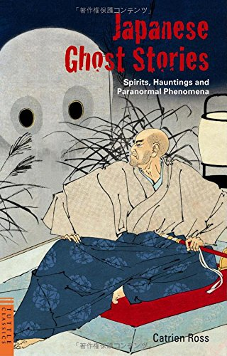 Japanese Ghost Stories: Spirits, Hauntings, and Paranormal Phenomena (Tuttle Classics)