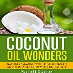 Coconut Oil Wonders: Nature's Amazing Weight Loss, Health and Beauty Secret Remedy Unleashed! | Sandi Lane