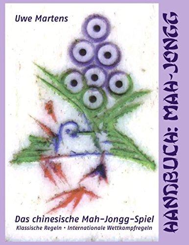 Handbuch: Mah-Jongg: Das chinesische Mah-Jongg-Spiel - Klassische Regeln, Internationale Wettkampfregeln Gebundenes Buch – 15. Februar 2005 Uwe Martens Books on Demand 3833424109 13305419