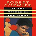 In The Middle of the Night Audiobook by Robert Cormier Narrated by Zach Herries